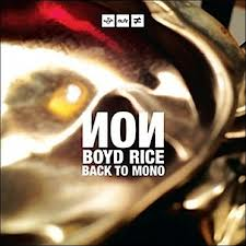 Boyd Rice/Non, Back to Mono