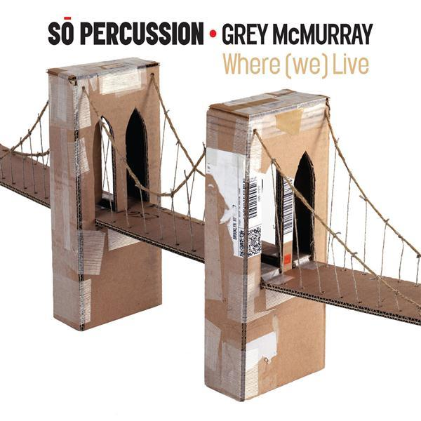 So Percussion, Grey McMurray, Where we Live